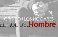 """Cap #14 """"Crisis en los hogares: El rol del hombre"""""""
