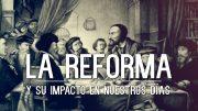 """Cap 48 """"La Reforma y su impacto en nuestros dias"""""""