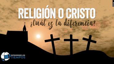 """Cap #8 """"Religión o Cristo, ¿Cuál es la diferencia?"""""""