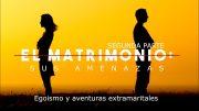 """Cap #58 """"El Matrimonio: Egoísmo y aventuras extramaritales"""""""