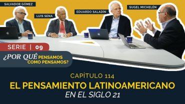 Cap #114 – El Pensamiento Latinoamericano en el Siglo XXI